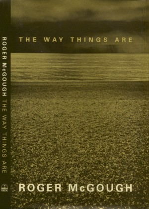 the way things are by roger mcgough Roger mcgough's wiki: roger mcgough cbe frsl (born 9 november 1937) is an english poet, performance poet, broadcaster, children's author and playwright he presents the bbc radio 4 programme poetry please, as well as performing his own poetry.